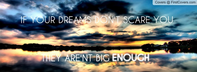 if_your_dreams_don't_scare_you.._they_aren't_big_enough-1564830